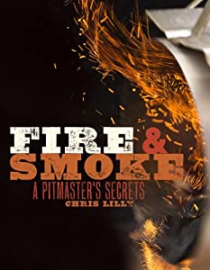 Fire And Smoke A Pitmasters Secrets by Clarkson Potter