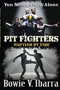 Pit Fighters Baptism By Fire by CreateSpace Independent Publishing Platform