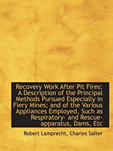 Recovery Work After Pit Fires A Description Of The Principal Methods Pursued Especially In Fiery Mi from BiblioBazaar